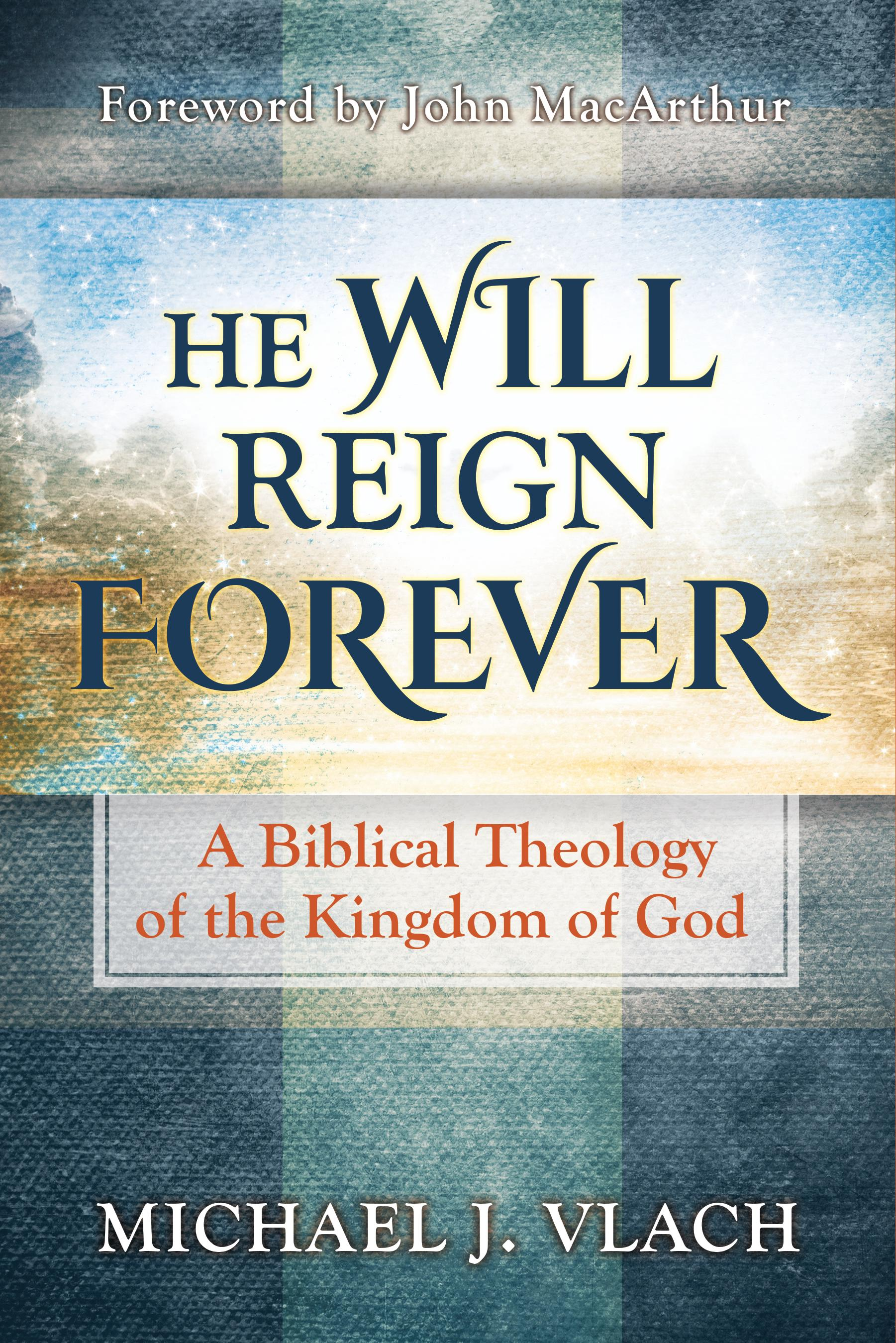 Review of  'He Will Reign Forever: A Biblical Theology of the Kingdom of God' by Michael J. Vlach