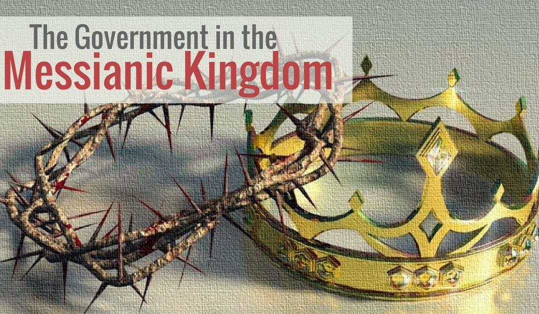 The Government in the Messianic Kingdom